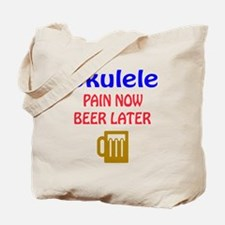 Ukulele Pain now Beer later Tote Bag