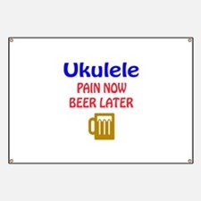 Ukulele Pain now Beer later Banner