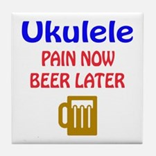 Ukulele Pain now Beer later Tile Coaster