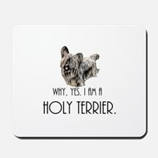 DOG - Why, yes. I am a Holy Terrier Mousepad