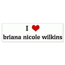 I Love briana nicole wilkins Bumper Bumper Sticker