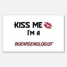 Kiss Me I'm a ROENTGENOLOGIST Sticker (Rectangular