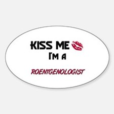 Kiss Me I'm a ROENTGENOLOGIST Oval Decal