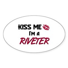 Kiss Me I'm a RIVETER Oval Decal
