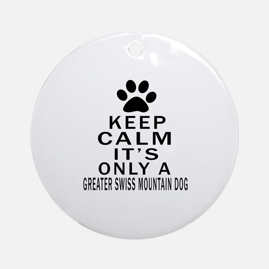 Greater Swiss Mountain Dog Keep Cal Round Ornament