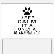 Belgian Malinois Keep Calm Designs Yard Sign