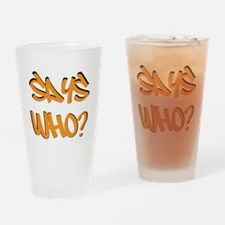Says Who? Drinking Glass