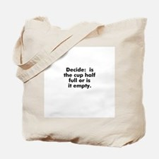 Decide:  is the cup half full Tote Bag