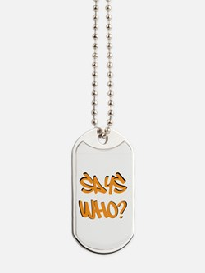 Says Who? Dog Tags