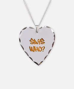 Says Who? Necklace