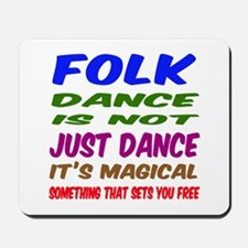 Folk dance is not just dance Mousepad