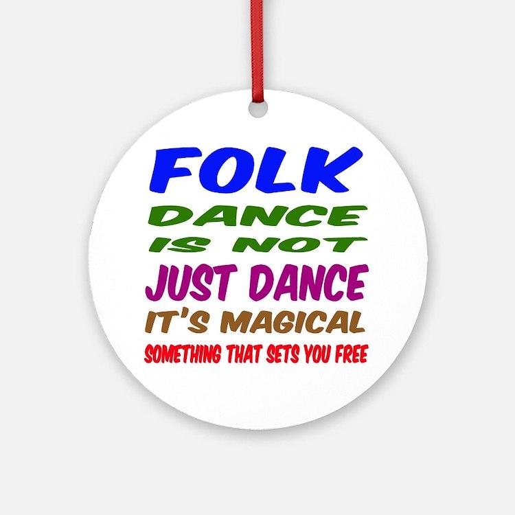 Folk dance is not just dance Round Ornament