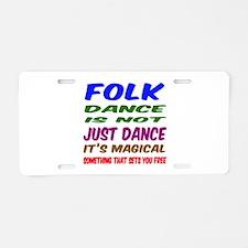 Folk dance is not just danc Aluminum License Plate