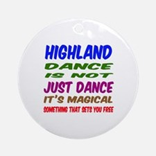 Highland dance is not just dance Round Ornament