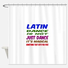Latin dance is not just dance Shower Curtain