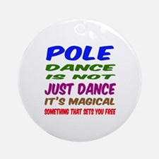 Pole dance is not just dance Round Ornament