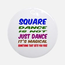 Square dance is not just dance Round Ornament
