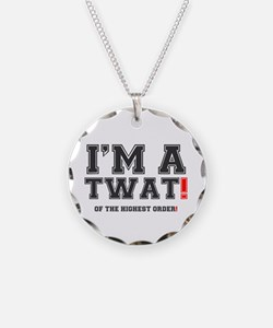 IM A TWAT! - OF THE HIGHEST Necklace