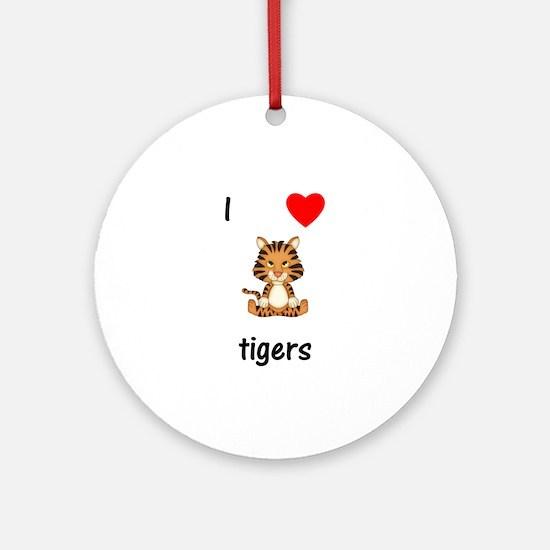 I love tigers Round Ornament