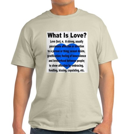 What Is Love? Light T-Shirt