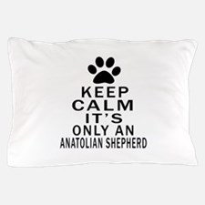Anatolian Shepherd dog Keep Calm Desig Pillow Case