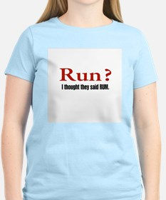 Run? I thought they said RUM T-Shirt