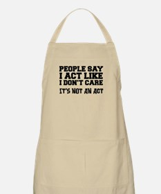 People Say Act Like I Don't Care Light Apron