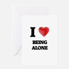 I Love BEING ALONE Greeting Cards