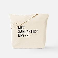 Me? Sarcastic? Never! Tote Bag
