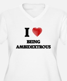 I Love BEING AMBIDEXTROUS Plus Size T-Shirt