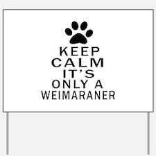 Keep Calm And Weimaraner Yard Sign