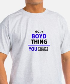It's BOYD thing, you wouldn't understand T-Shirt