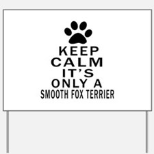 Keep Calm And Smooth Fox Terrier Yard Sign