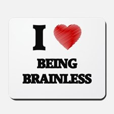 I Love BEING BRAINLESS Mousepad