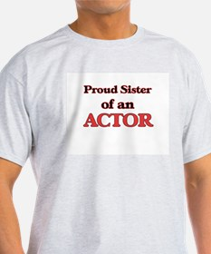 Proud Sister of a Actor T-Shirt