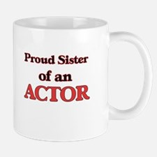 Proud Sister of a Actor Mugs
