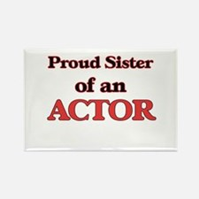 Proud Sister of a Actor Magnets