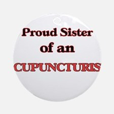 Proud Sister of a Acupuncturist Round Ornament