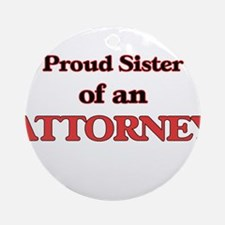 Proud Sister of a Attorney Round Ornament