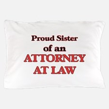 Proud Sister of a Attorney At Law Pillow Case