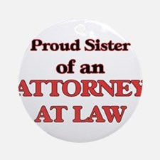Proud Sister of a Attorney At Law Round Ornament