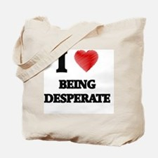 Being Desperate Tote Bag