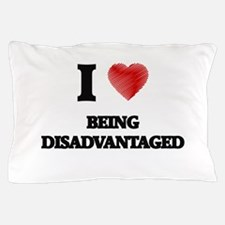 Being Disadvantaged Pillow Case