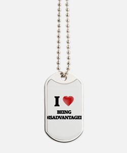 Being Disadvantaged Dog Tags