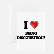 Being Discourteous Greeting Cards
