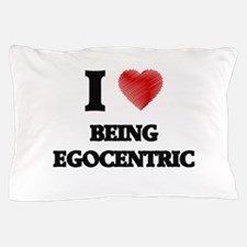 Being Egocentric Pillow Case