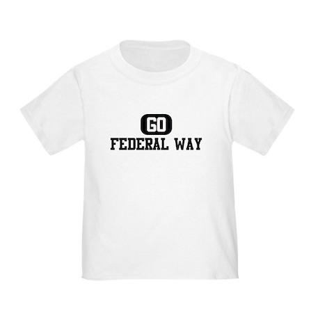 GO FEDERAL WAY Toddler T-Shirt