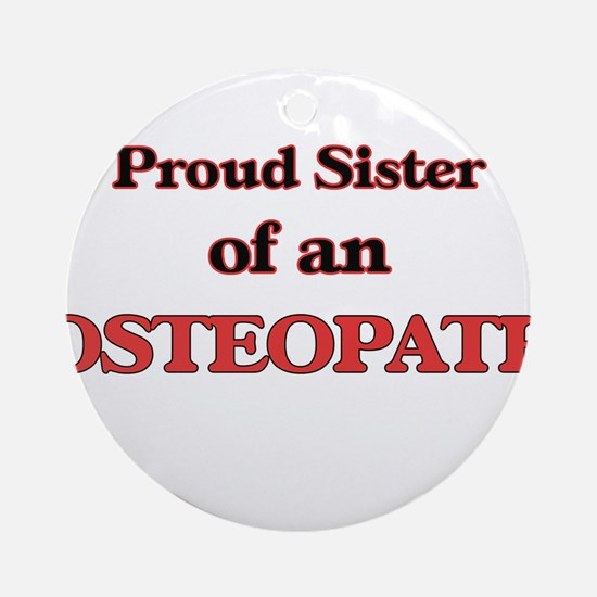 Proud Sister of a Osteopath Round Ornament