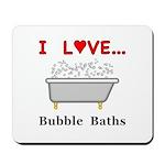 Love Bubble Baths Mousepad