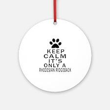 Rhodesian Ridgeback Keep Calm Desig Round Ornament